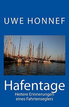 Hafentage: Heitere Erinnerungen eines Fahrtenseglers von Uwe Honnef! Gratis lesen bei Kindleunlimited.