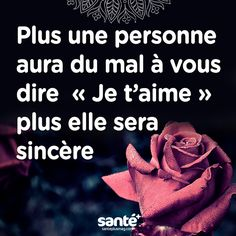"The more a person will have trouble telling you "" I love you "" the more sincere he/she will be. Yes, it is in the eyes, the words and the actions on daily basis. Best Quotes, Love Quotes, Inspirational Quotes, French Quotes, Funny Facts, Some Words, Positive Affirmations, Words Quotes, Wisdom Quotes"