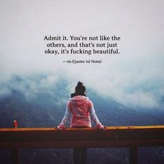 Admit it. You're not like the others, and that's not just okay, it's fucking beautiful. —via http://ift.tt/2eY7hg4