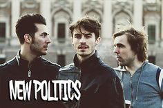 New Poltics. Love these guys so much <3 SEEING THEM THIS THURSDAY AT THE VARSITY!!!!!!!!! SO F'IN EXCITED.