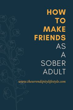 Making friends in sobriety, in the real world, as an adult... here's how to do it.