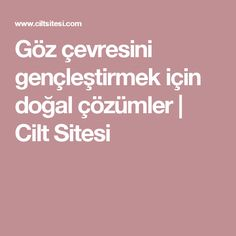 Göz çevresini gençleştirmek için doğal çözümler | Cilt Sitesi Homemade Beauty, Beauty Care, Hair Beauty, Skin Care, Tuna, Food And Drink, Health Fitness, Eyes, Nature