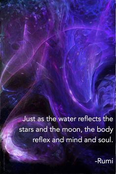 Just as the water reflects the stars and the moon, the body reflex and mind and soul. Rumi Fractal Art by Margaret Dill Hafiz Quotes, Lao Tzu Quotes, Moon Quotes, Wisdom Quotes, Life Quotes, Qoutes, Tao Te Ching, Awakening Quotes, Spiritual Awakening