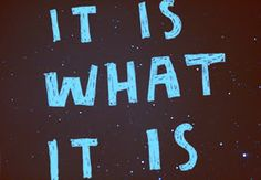Quotes about It_Is_What_It_Is