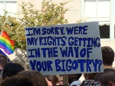 I'm sorry.  Were my rights getting in the way of your bigotry?