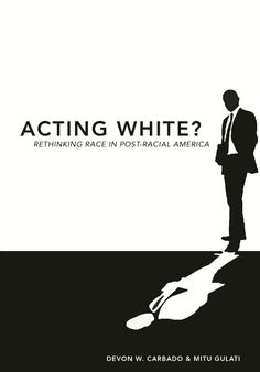 "This one should definitely spark some classroom discussions. Acting White? : Rethinking Race in ""Post-Racial"" America / Devon W. Carbado and Mitu Gulati. Toledo and Findlay campuses. New Books, Books To Read, Reading Lists, Devon, Acting, Author, Classroom, Number, America"