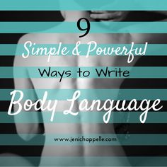 9 Simple and Powerful Ways to Write Body Language | Jeni Chappelle ~ This is actually a really good article!!