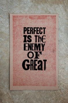 Perfect is the enemy