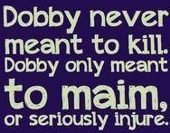 """""""Dobby never meant to kill"""" <3"""