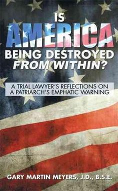 Is America Being Destroyed from Within?: A Trial Lawyer's Reflections on a Patriarch's Emphatic Warning