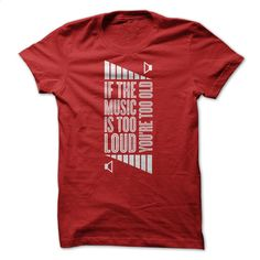 If the music too loud, you are too old T Shirt, Hoodie, Sweatshirts - shirt #teeshirt #hoodie