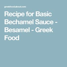 Recipe for Basic Bechamel Sauce - Besamel - Greek Food