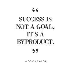 Don't make success the goal.