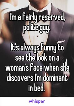Im a fairly reserved, polite guy. Its always funny to see the look on a womans face when she discovers Im dominant in bed. Kinky Quotes, Sex Quotes, Words Quotes, Bad Boy Quotes, Dominant Master, Dominant Man, Dominant Quotes, Anonymous Confessions, Seductive Quotes