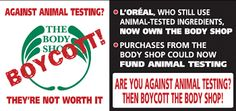 L'oreal and The Body Shop support animal testing.  Beauty is not worth torturing and killing animals.