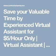 Save your Valuable Time by Experienced Virtual Assistant for $5/Hour Only | Virtual Assistant | SEO Services | Data Entry| SANTOSH SHARMA