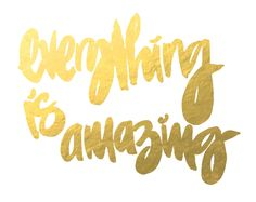 "gilded poster: ""everything is amazing"" via Etsy."