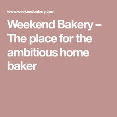 Weekend Bakery – The place for the ambitious home baker