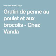 Gratin de penne au poulet et aux brocolis - Chez Vanda