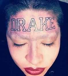 The Girl with the Drake tattoo: The rap fan who had hip hop artist's name inked onto her FOREHEAD Fan Tattoo, Epic Tattoo, Tattoo Fails, Tattoo You, Awesome Tattoos, Drake Rapper, Tattoos Gone Wrong, Terrible Tattoos, Bad Tattoos