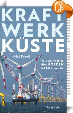 Kraftwerk Küste    :  Die Windkraft ist der Wirtschaftsmotor des Nordens. Hier konzentrieren sich Forschung, Industrie und Zulieferer einer Branche, die Europas Energiewirtschaft verändern will. Und wird - sagt der Energie-Experte und Wirtschaftsredakteur des Hamburger Abendblatts, Olaf Preuß. Seine Thesen: Der Ausbau der Offshore-Windkraft muss fortgesetzt werden. Die Kosten für die erneuerbaren Energien sind sinnvolle Investitionen in die Zukunft. Norddeutschland kann - vor allem mit...