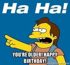 You're older! Happy Birthday! - Nelson Muntz Simpson | Meme Generator