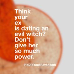 Think your #ex is #dating an #evilwitch? Don't give her so much power. She did you a favor. The truth is, she spared you from a relationship that wasn't meant to be. You are free to find a better guy. XO, Debra Rogers #12daysof Halloween #hedidyouafavor