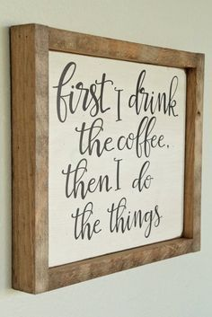 """Rustic Wooden Sign perfect for your Home with the saying """"First I Drink the coffee then I do the Things""""! Solid pine with a warm country stain and natural wood frame in Antique White Finish! I bet you know someone who lives by this phrase!"""