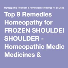 Top 9 Remedies Homeopathy for FROZEN SHOULDER - Homeopathic Medicines & Homeopathy for FROZEN SHOULDER Treatment