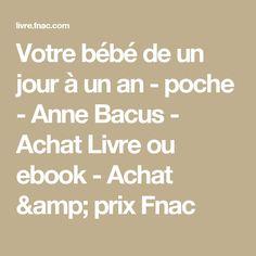 Votre bébé de un jour à un an - poche - Anne Bacus - Achat Livre ou ebook - Achat & prix Fnac