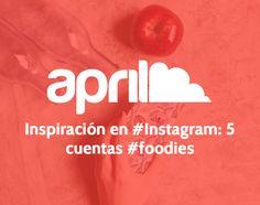 Inspiración en #Instagram: 5 cuentas #foodies #blog #aprilforyou