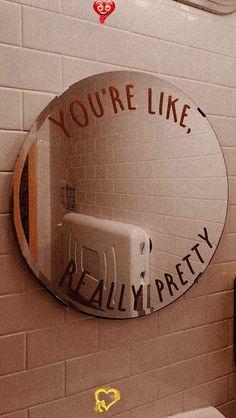 You're like, really pretty  <br>