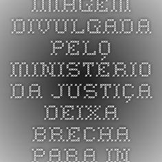 Imagem divulgada pelo Ministério da Justiça deixa brecha para interpretação como apologia à cultura de estupro | Consciencia.blog.br