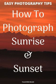 Find easy photography tips to learn how to take amazing sunset and sunrise photographs. Perfect for photography beginners. Photography Tips Iphone, Sunrise Photography, Food Photography Tips, Photography Tips For Beginners, Photography Courses, Children Photography, Amazing Photography, Travel Photography, Outdoor Portrait Photography