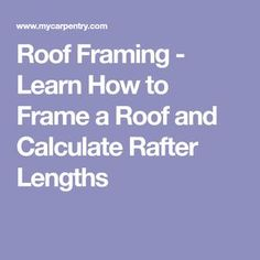 Roof Framing - Learn How to Frame a Roof and Calculate Rafter Lengths House Plan With Loft, Framing Construction, Clay Roof Tiles, Roof Coating, Living Roofs, Cool Roof, Roofing Materials, Calculator, How To Find Out