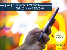 JWT: 10 Mobile Trends for 2014 and Beyond (May 2014)