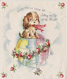 Hope you'll soon be sitting on top of the world! Birthday Greetings, Birthday Cards, Get Well Wishes, Handmade Card Making, Old Cards, Get Well Cards, Vintage Greeting Cards, Top Of The World, Vintage Images