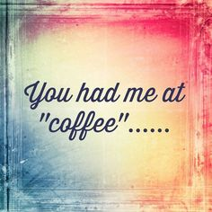 "Screw ""Hello."" Thiis is the way to really have me. #tuesdaymotivation #coffee #caffeine #coffeebeans #espresso #mocha #latte #cheers #drinkup #morning #wakeup #addicted #espressobeans #blackcoffee #weekday #work #letsdothis #goodmorning #funnycauseitstrue #coffeefunny #tuesday #tuesdaymorning #youhadmeathello #hello #screw"