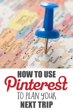 How to Use Pinterest to Plan Your Next Trip
