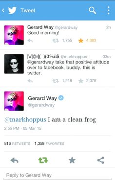 Gerard, your tweets are to sassy for us to handle<<< clean frog?