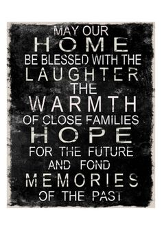 may our home be blessed with laughter the warmth of close families, hope for the future and fond memories of the past..