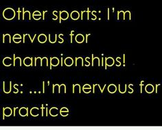 So true! Never know what crazy stuff coach will make us do.