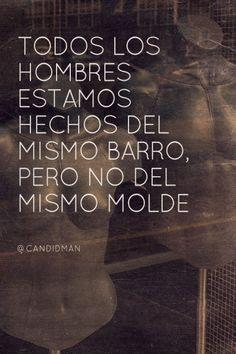 """""""Todos los #Hombres estamos hechos del mismo barro, pero no del mismo molde"""". #Citas #Frases @candidman"""