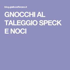 GNOCCHI AL TALEGGIO SPECK E NOCI