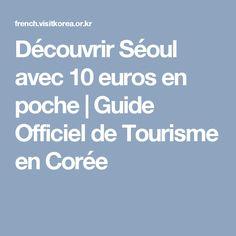 Découvrir Séoul avec 10 euros en poche | Guide Officiel de Tourisme en Corée