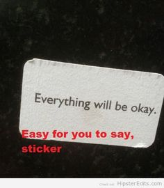 I am so inspired by this random sticker's life encouragement. *sobs wildly and blows nose into a hanky which turns out to be a sock, whoops* Hipster Quote, Hipster Edits, Funny Facts, Funny Quotes, Funny Memes, Hilarious, Funny Subtitles, Everything Will Be Ok, Just Girly Things