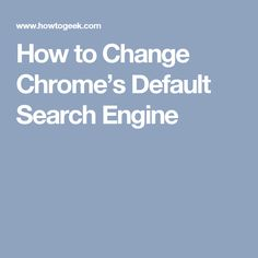How to Change Chrome's Default Search Engine