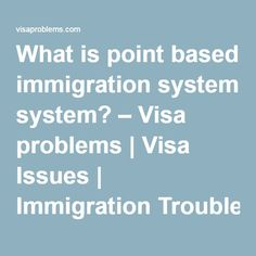 What is point based immigration system? – Visa problems | Visa Issues | Immigration Troubles