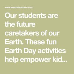 Our students are the future caretakers of our Earth. These fun Earth Day activities help empower kids to have a positive impact on the planet.