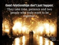 #good #relationships #happens #take #time #patience #two #people #truly #want #be #together #quote #life #love